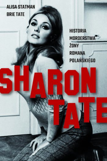 """Książka """"Sharon Tate. Historia morderstwa żony Romana Polańskiego"""" [RECENZJA]"""