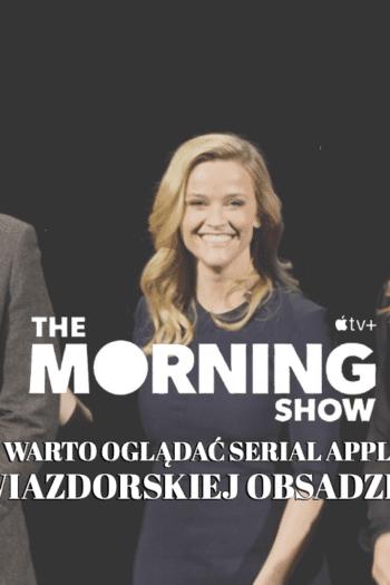 THE MORNING SHOW – Czy warto oglądać serial APPLE w gwiazdorskiej obsadzie?