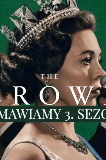 """""""The Crown"""" –Omawiamy 3. sezon serialu Netflixa"""